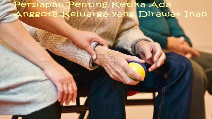 Persiapan Penting Ketika Anggota Keluarga Dirawat Inap