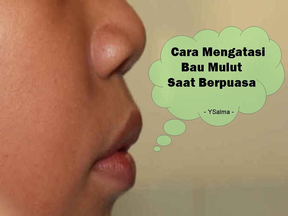 cara mengatasi bau mulut saat puasa secara mudah